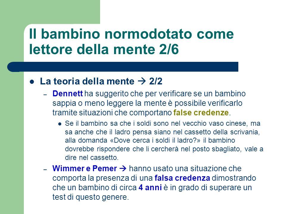 Il bambino normodotato come lettore della mente 2/6 La teoria della mente 2/2 – Dennett ha suggerito che per verificare se un bambino sappia o meno le