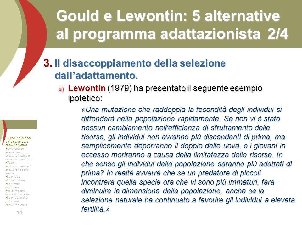 14 Gould e Lewontin: 5 alternative al programma adattazionista2/4 Il disaccoppiamento della selezione dalladattamento. Il disaccoppiamento della selez
