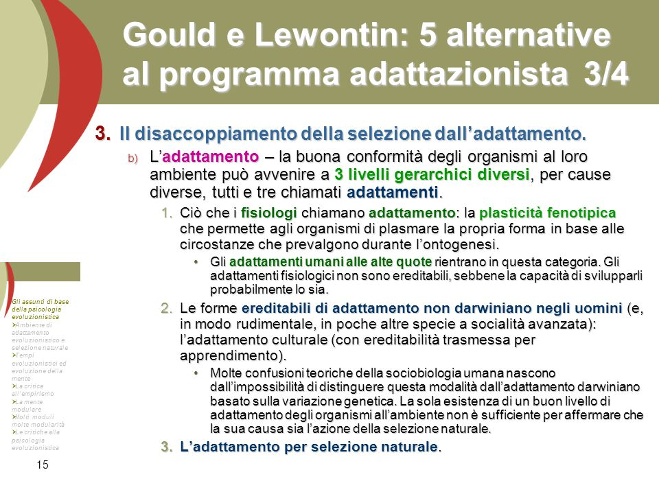 15 Gould e Lewontin: 5 alternative al programma adattazionista3/4 Il disaccoppiamento della selezione dalladattamento. Il disaccoppiamento della selez