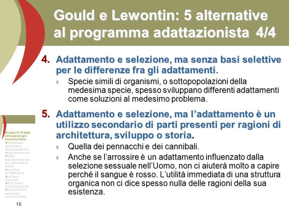 16 Gould e Lewontin: 5 alternative al programma adattazionista4/4 Adattamento e selezione, ma senza basi selettive per le differenze fra gli adattamen