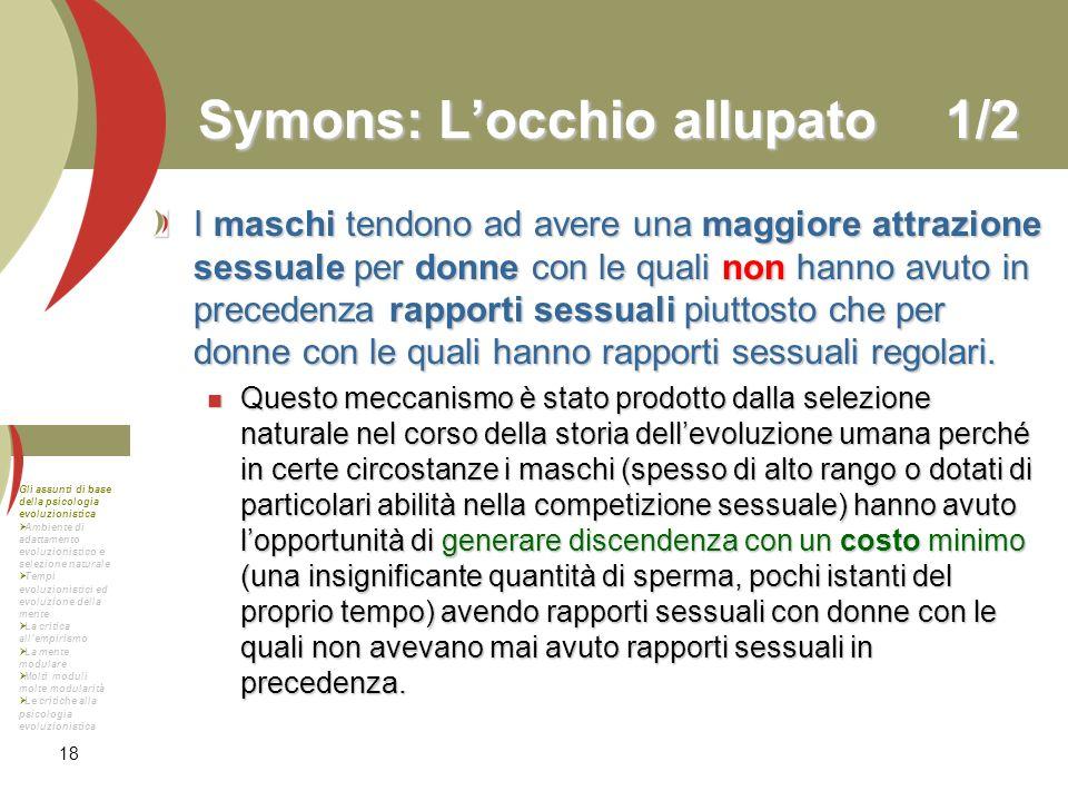 18 Symons: Locchio allupato1/2 I maschi tendono ad avere una maggiore attrazione sessuale per donne con le quali non hanno avuto in precedenza rapport