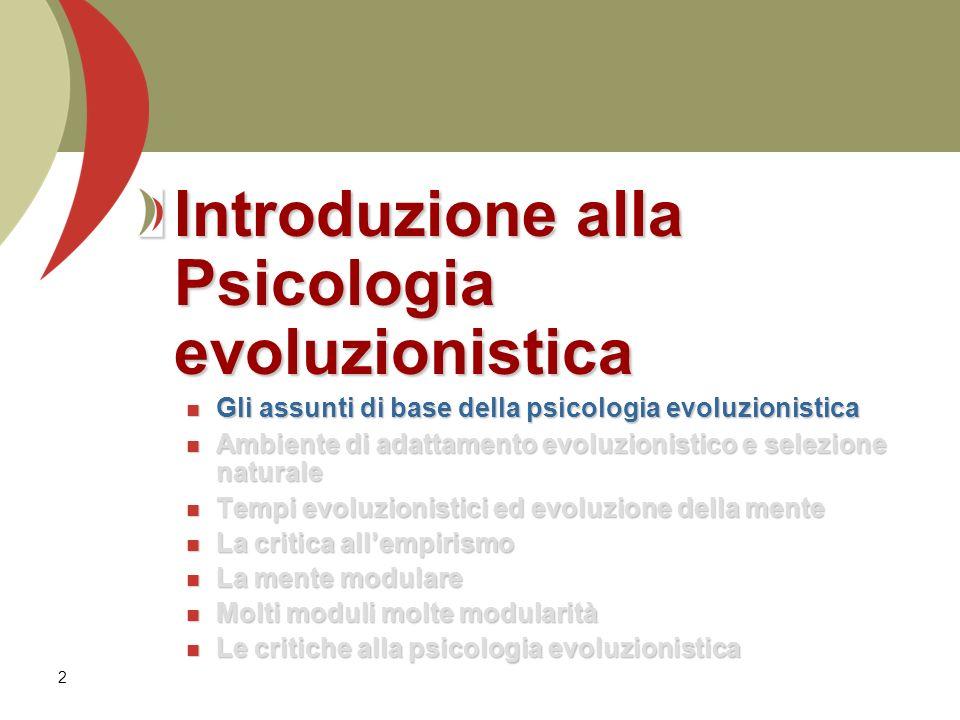 3 La semplicità dellidea Darwiniana «Lunica cosa che dice la psicologia evoluzionistica è che la mente umana è il prodotto di milioni di anni di evoluzione.