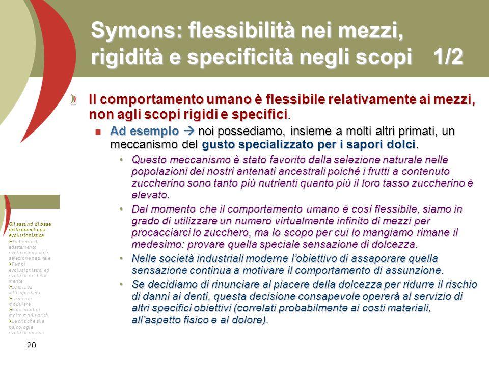 20 Symons: flessibilità nei mezzi, rigidità e specificità negli scopi1/2 Il comportamento umano è flessibile relativamente ai mezzi, non agli scopi ri