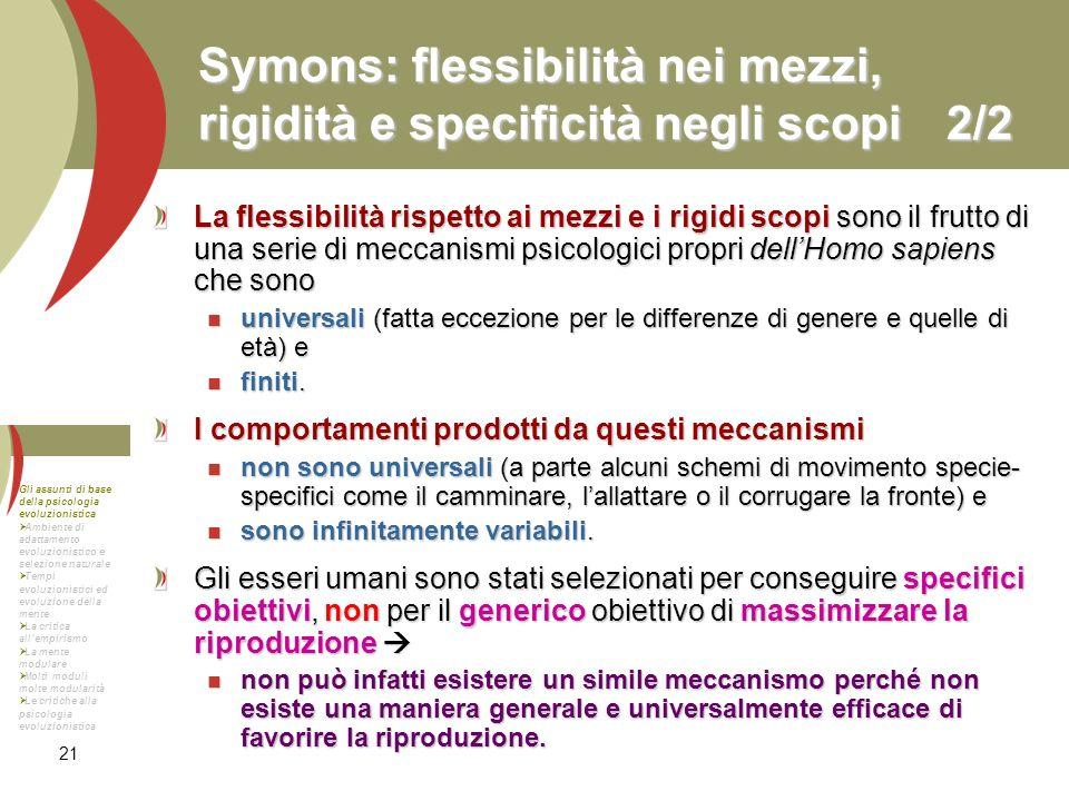 21 Symons: flessibilità nei mezzi, rigidità e specificità negli scopi2/2 La flessibilità rispetto ai mezzi e i rigidi scopi sono il frutto di una seri
