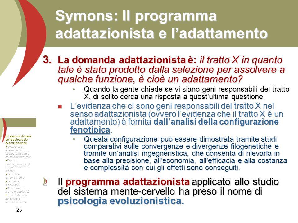 25 Symons: Il programma adattazionista e ladattamento La domanda adattazionista è: il tratto X in quanto tale è stato prodotto dalla selezione per ass