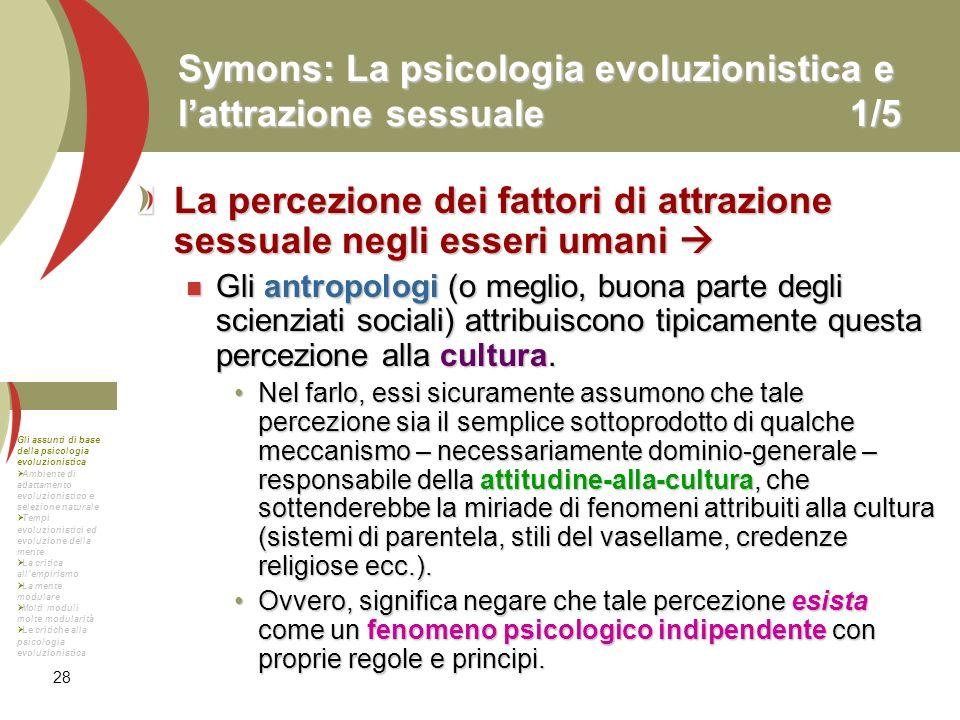 28 Symons: La psicologia evoluzionistica e lattrazione sessuale1/5 La percezione dei fattori di attrazione sessuale negli esseri umani La percezione d