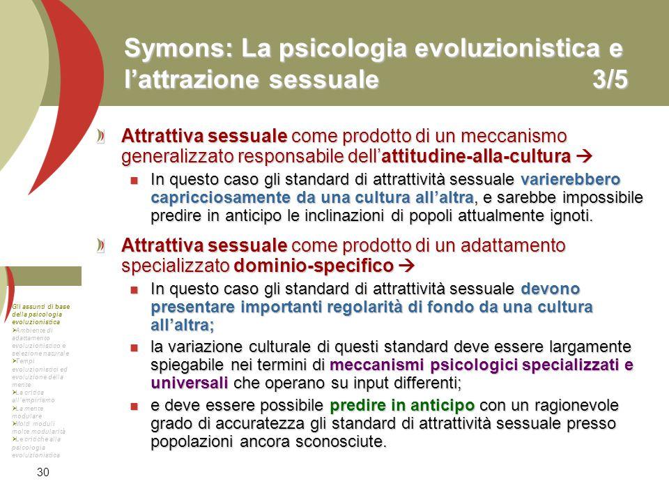 30 Symons: La psicologia evoluzionistica e lattrazione sessuale3/5 Attrattiva sessuale come prodotto di un meccanismo generalizzato responsabile della