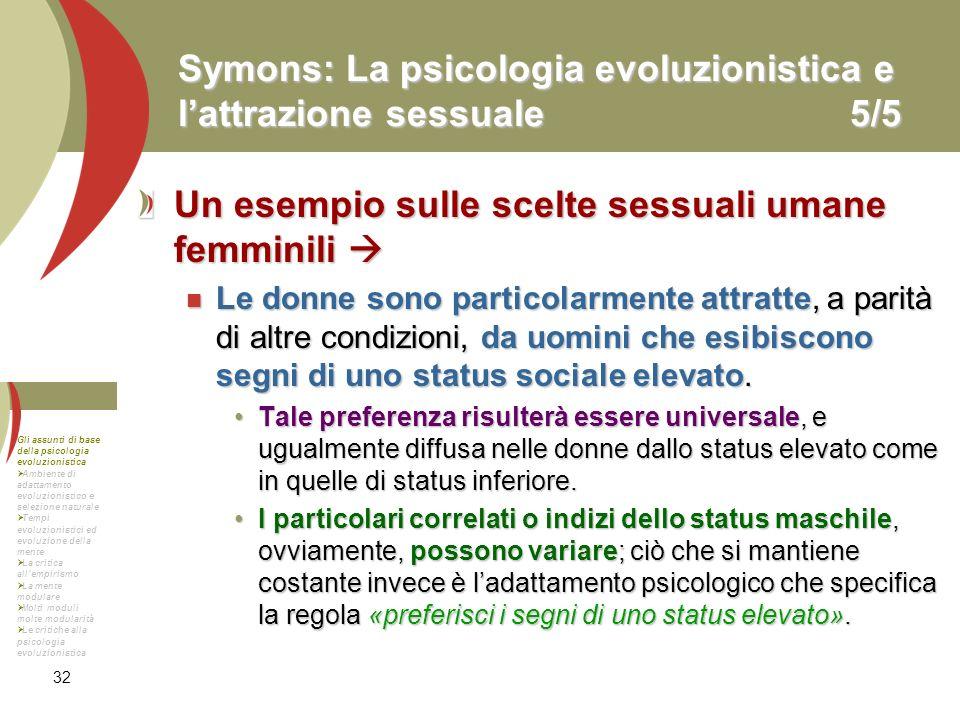 32 Symons: La psicologia evoluzionistica e lattrazione sessuale5/5 Un esempio sulle scelte sessuali umane femminili Un esempio sulle scelte sessuali u