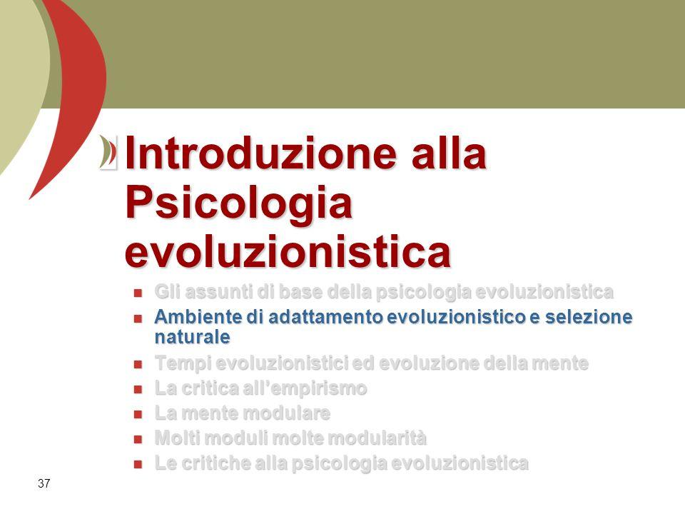 37 Introduzione alla Psicologia evoluzionistica Gli assunti di base della psicologia evoluzionistica Gli assunti di base della psicologia evoluzionist