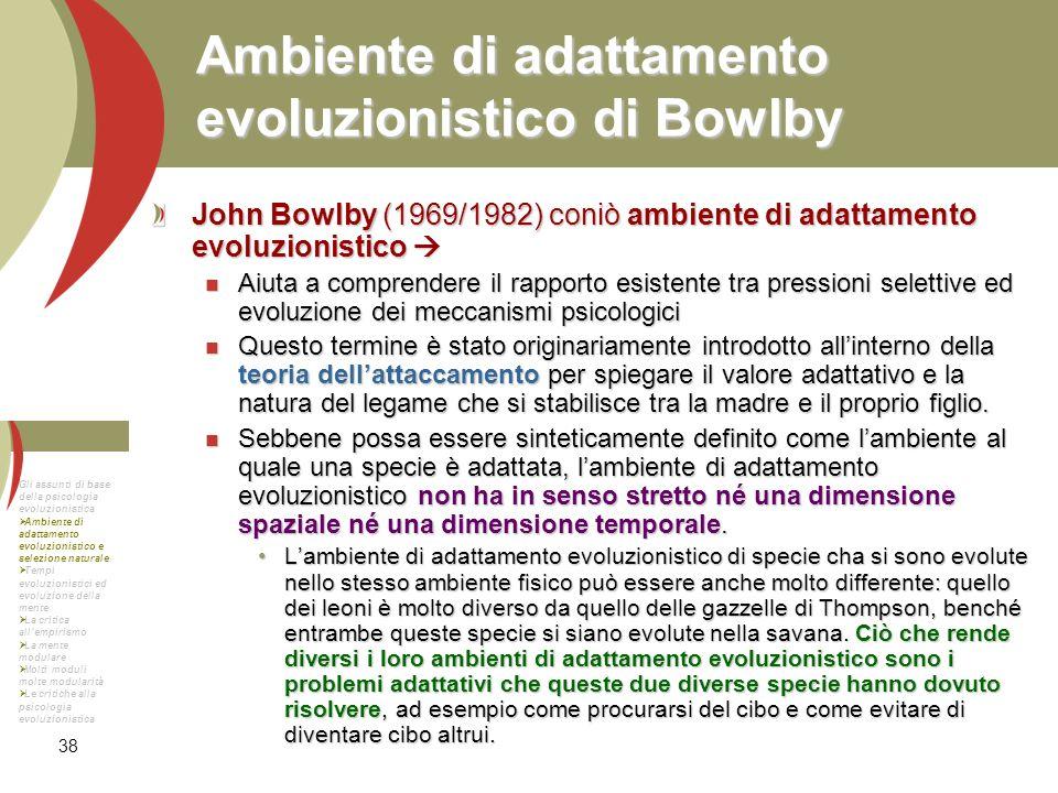 38 Ambiente di adattamento evoluzionistico di Bowlby John Bowlby (1969/1982) coniò ambiente di adattamento evoluzionistico John Bowlby (1969/1982) con