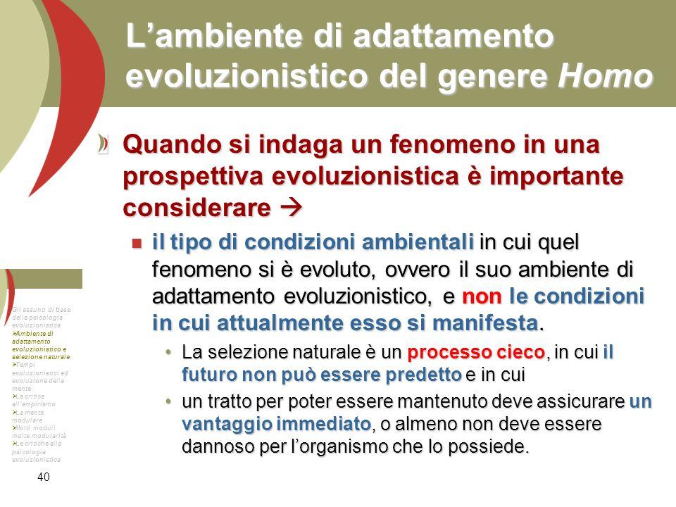 40 Lambiente di adattamento evoluzionistico del genere Homo Quando si indaga un fenomeno in una prospettiva evoluzionistica è importante considerare Q