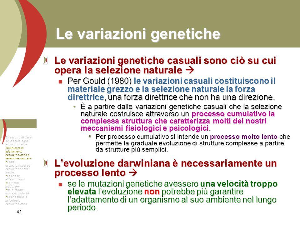 41 Le variazioni genetiche Le variazioni genetiche casuali sono ciò su cui opera la selezione naturale Le variazioni genetiche casuali sono ciò su cui