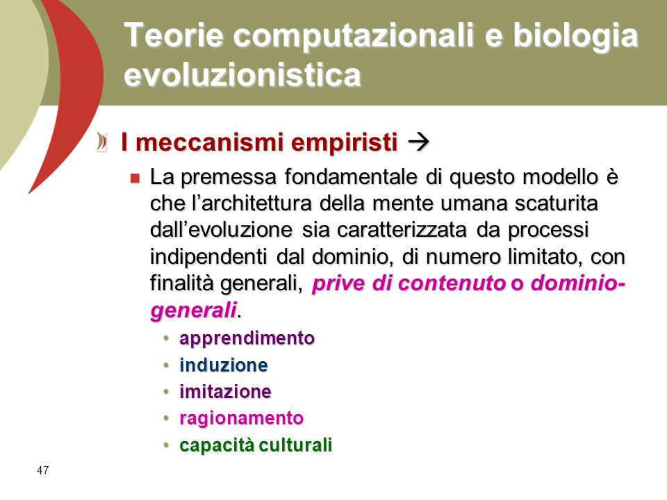 47 Teorie computazionali e biologia evoluzionistica I meccanismi empiristi I meccanismi empiristi La premessa fondamentale di questo modello è che lar