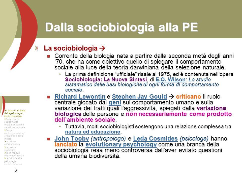 6 Dalla sociobiologia alla PE La sociobiologia La sociobiologia Corrente della biologia nata a partire dalla seconda metà degli anni 70, che ha come o