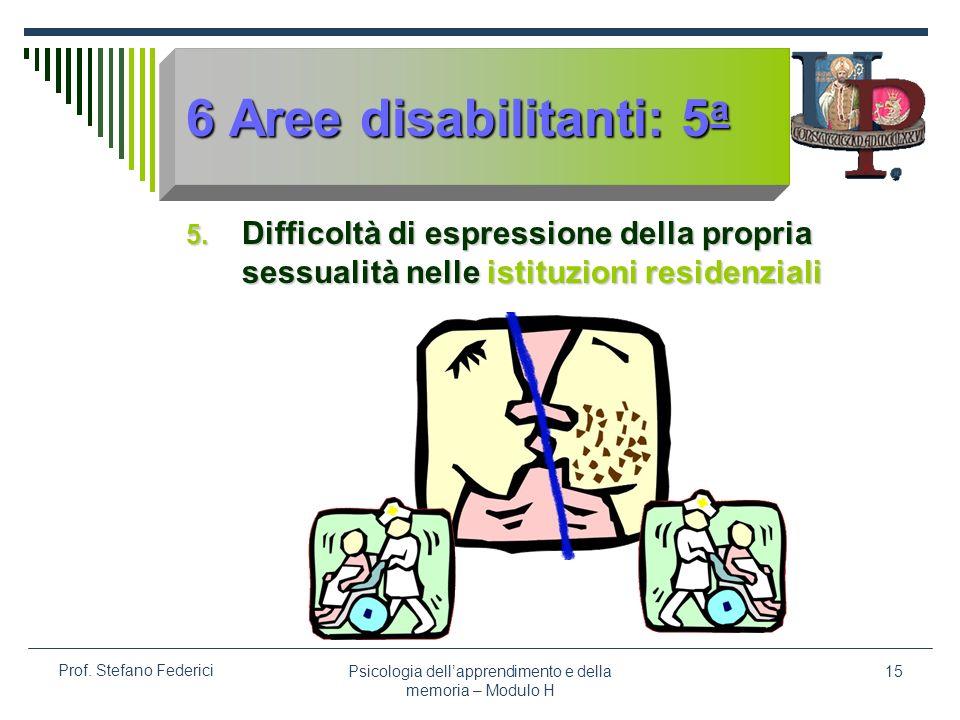 Psicologia dellapprendimento e della memoria – Modulo H 15 Prof. Stefano Federici 6 Aree disabilitanti: 5 a 5. Difficoltà di espressione della propria