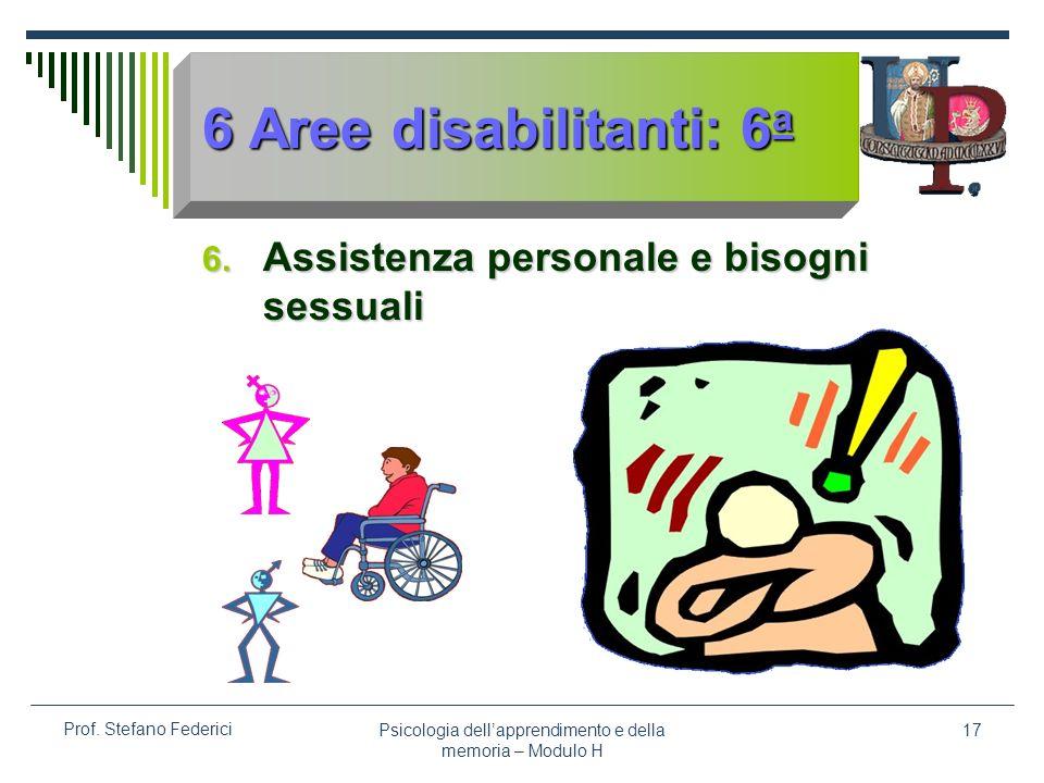 Psicologia dellapprendimento e della memoria – Modulo H 17 Prof. Stefano Federici 6 Aree disabilitanti: 6 a 6. Assistenza personale e bisogni sessuali