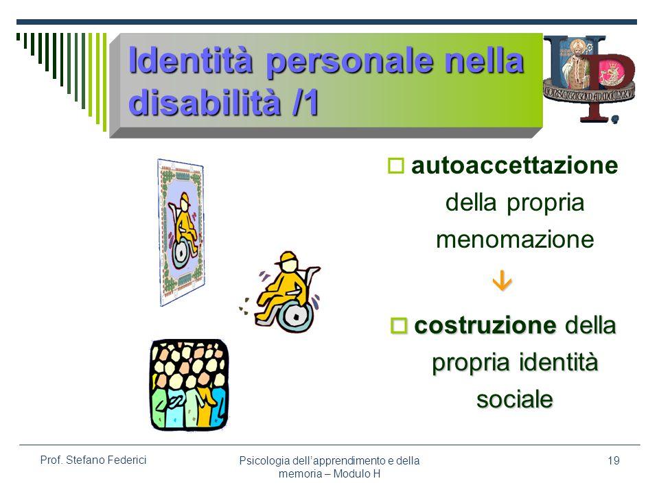 Psicologia dellapprendimento e della memoria – Modulo H 19 Prof. Stefano Federici Identità personale nella disabilità /1 autoaccettazione della propri