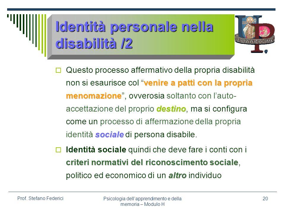 Psicologia dellapprendimento e della memoria – Modulo H 20 Prof. Stefano Federici Identità personale nella disabilità /2 venire a patti con la propria