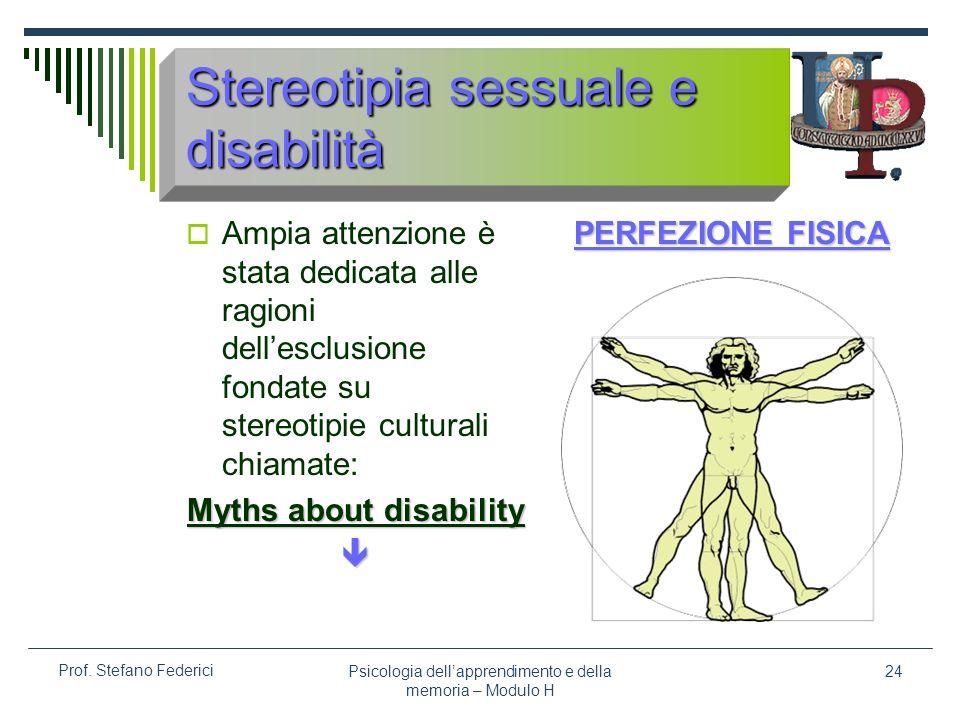 Psicologia dellapprendimento e della memoria – Modulo H 24 Prof. Stefano Federici Stereotipia sessuale e disabilità Ampia attenzione è stata dedicata
