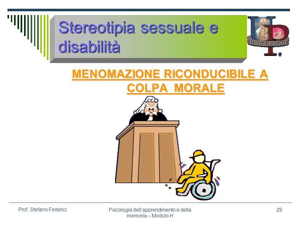 Psicologia dellapprendimento e della memoria – Modulo H 29 Prof. Stefano Federici Stereotipia sessuale e disabilità MENOMAZIONE RICONDUCIBILE A COLPA