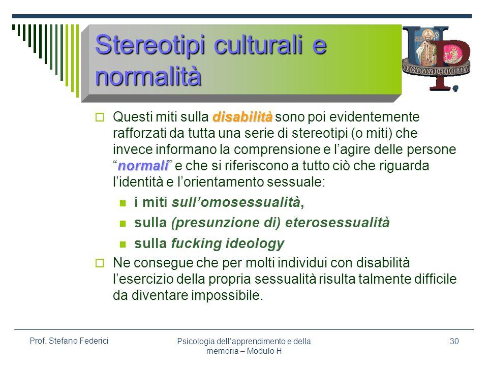 Psicologia dellapprendimento e della memoria – Modulo H 30 Prof. Stefano Federici Stereotipi culturali e normalità disabilità normali Questi miti sull