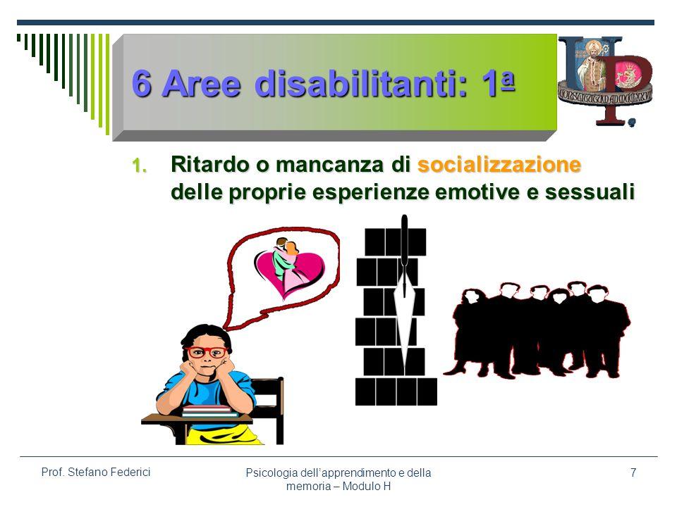 Psicologia dellapprendimento e della memoria – Modulo H 7 Prof. Stefano Federici 6 Aree disabilitanti: 1 a 1. Ritardo o mancanza di socializzazione de