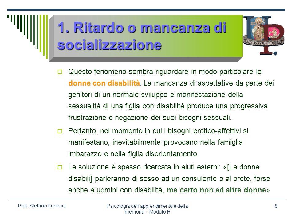 Psicologia dellapprendimento e della memoria – Modulo H 8 Prof. Stefano Federici 1. Ritardo o mancanza di socializzazione donne con disabilità Questo