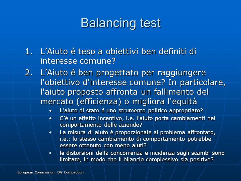 European Commission, DG Competition Balancing test 1.LAiuto é teso a obiettivi ben definiti di interesse comune? 2.LAiuto é ben progettato per raggiun