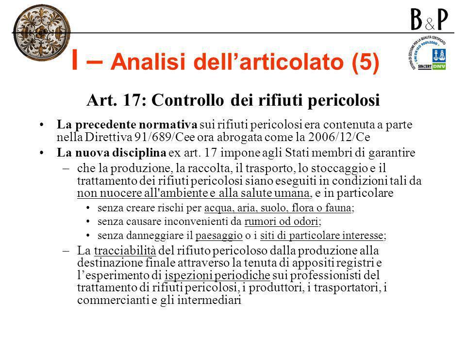 I – Analisi dellarticolato (5) Art. 17: Controllo dei rifiuti pericolosi La precedente normativa sui rifiuti pericolosi era contenuta a parte nella Di