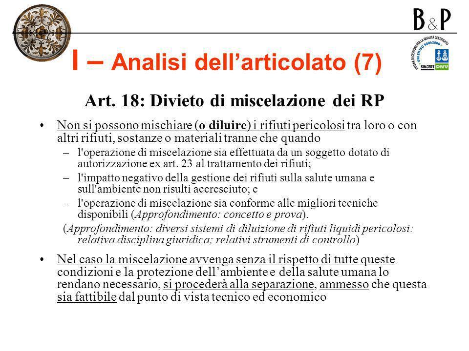 I – Analisi dellarticolato (7) Art. 18: Divieto di miscelazione dei RP Non si possono mischiare (o diluire) i rifiuti pericolosi tra loro o con altri