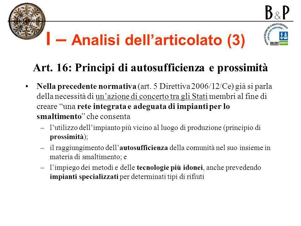I – Analisi dellarticolato (3) Art. 16: Principi di autosufficienza e prossimità Nella precedente normativa (art. 5 Direttiva 2006/12/Ce) già si parla