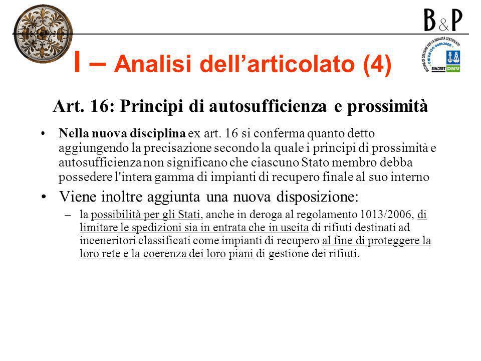 I – Analisi dellarticolato (4) Art. 16: Principi di autosufficienza e prossimità Nella nuova disciplina ex art. 16 si conferma quanto detto aggiungend
