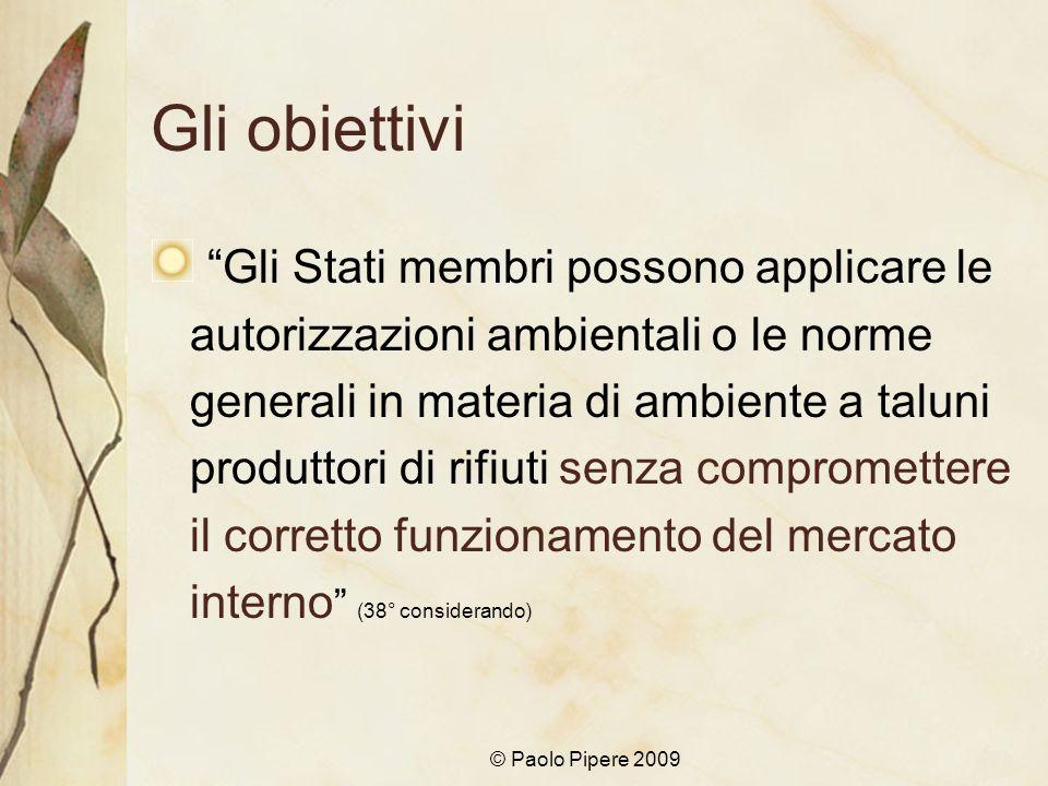 © Paolo Pipere 2009 Gli obiettivi Gli Stati membri possono applicare le autorizzazioni ambientali o le norme generali in materia di ambiente a taluni