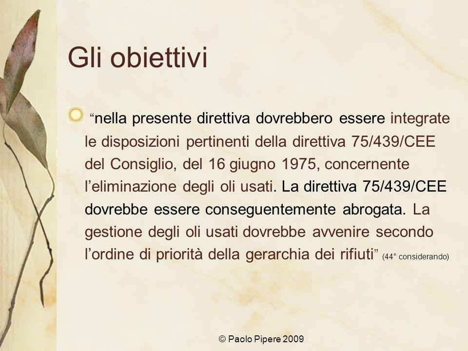 © Paolo Pipere 2009 Gli obiettivi nella presente direttiva dovrebbero essere integrate le disposizioni pertinenti della direttiva 75/439/CEE del Consi