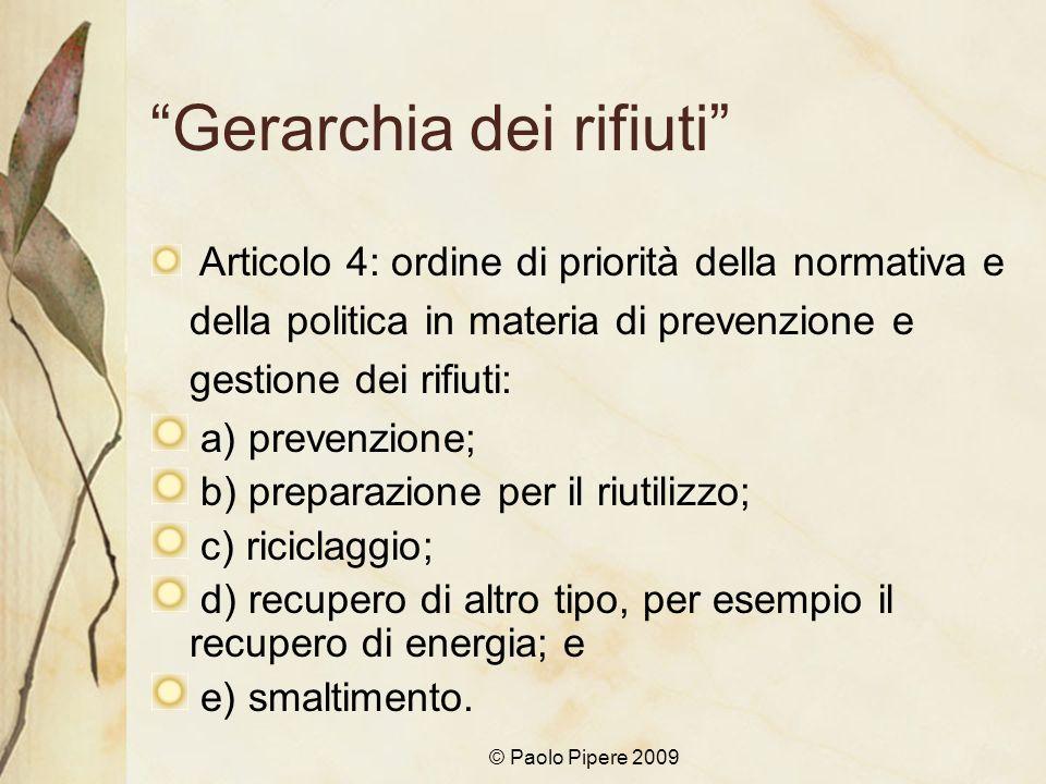 © Paolo Pipere 2009 Gerarchia dei rifiuti Articolo 4: ordine di priorità della normativa e della politica in materia di prevenzione e gestione dei rif