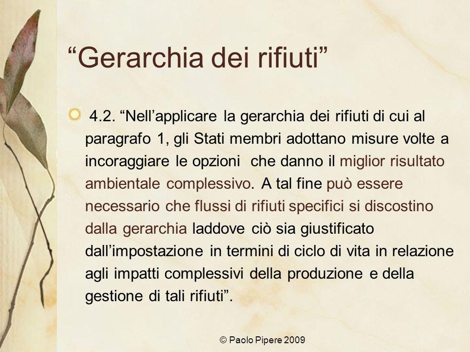 © Paolo Pipere 2009 Gerarchia dei rifiuti 4.2. Nellapplicare la gerarchia dei rifiuti di cui al paragrafo 1, gli Stati membri adottano misure volte a