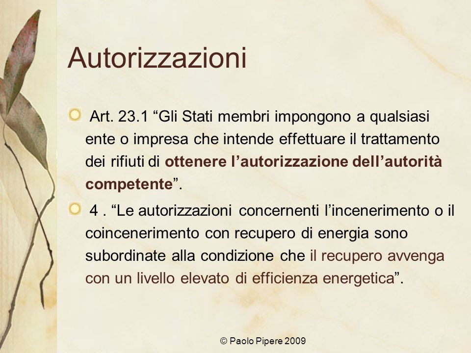 © Paolo Pipere 2009 Autorizzazioni Art. 23.1 Gli Stati membri impongono a qualsiasi ente o impresa che intende effettuare il trattamento dei rifiuti d