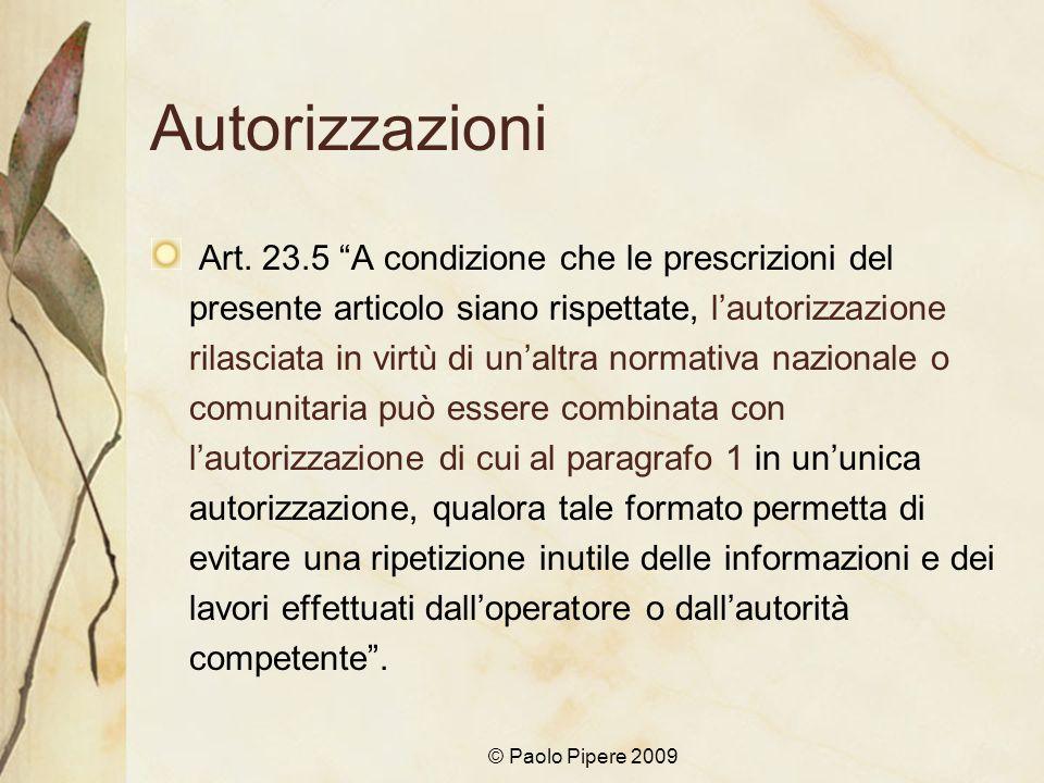 © Paolo Pipere 2009 Autorizzazioni Art. 23.5 A condizione che le prescrizioni del presente articolo siano rispettate, lautorizzazione rilasciata in vi