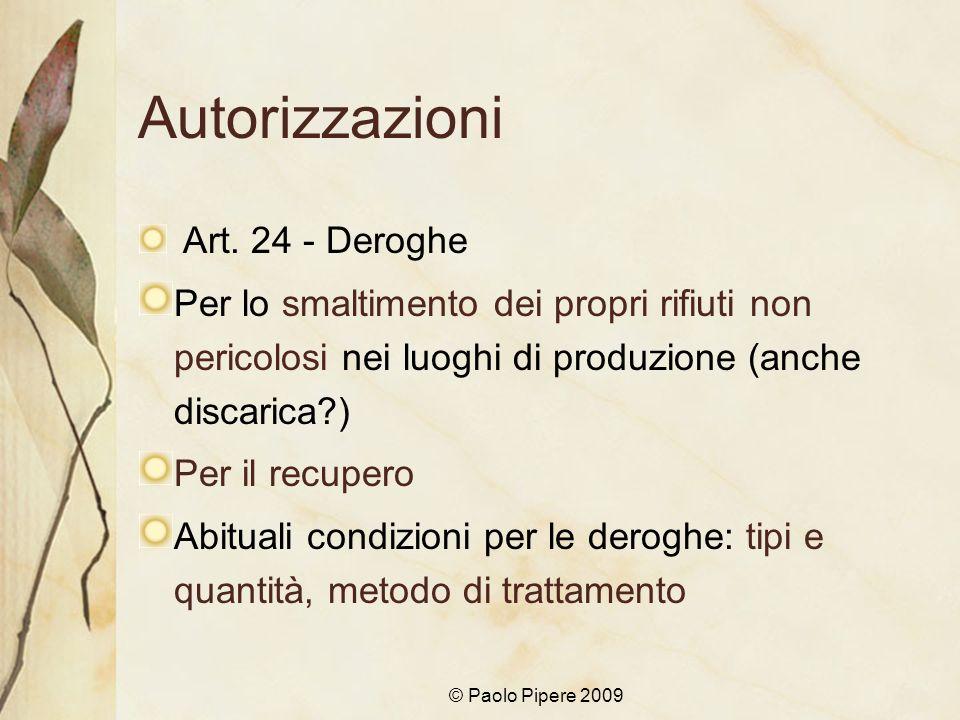 © Paolo Pipere 2009 Autorizzazioni Art. 24 - Deroghe Per lo smaltimento dei propri rifiuti non pericolosi nei luoghi di produzione (anche discarica?)