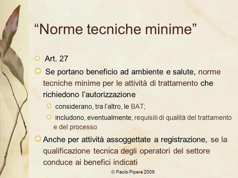 © Paolo Pipere 2009 Norme tecniche minime Art. 27 Se portano beneficio ad ambiente e salute, norme tecniche minime per le attività di trattamento che