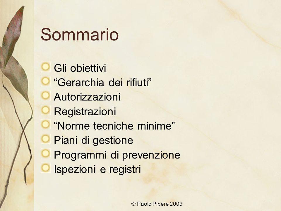 © Paolo Pipere 2009 Sommario Gli obiettivi Gerarchia dei rifiuti Autorizzazioni Registrazioni Norme tecniche minime Piani di gestione Programmi di pre