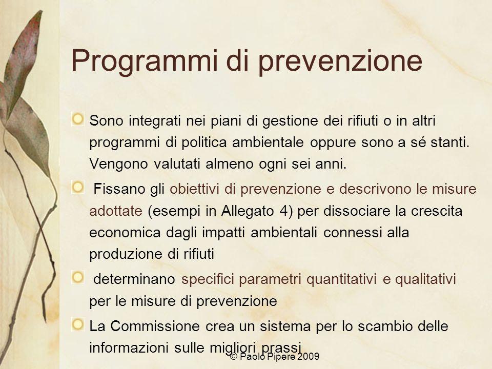 © Paolo Pipere 2009 Programmi di prevenzione Sono integrati nei piani di gestione dei rifiuti o in altri programmi di politica ambientale oppure sono