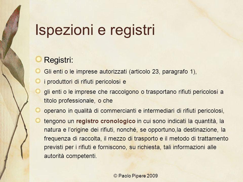 © Paolo Pipere 2009 Ispezioni e registri Registri: Gli enti o le imprese autorizzati (articolo 23, paragrafo 1), i produttori di rifiuti pericolosi e