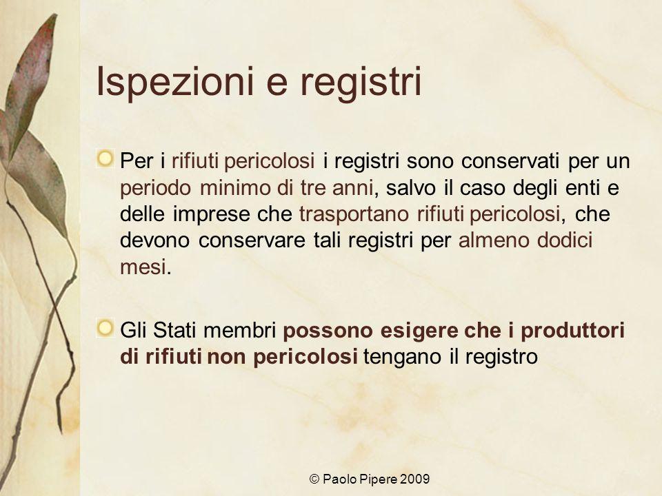 © Paolo Pipere 2009 Ispezioni e registri Per i rifiuti pericolosi i registri sono conservati per un periodo minimo di tre anni, salvo il caso degli en