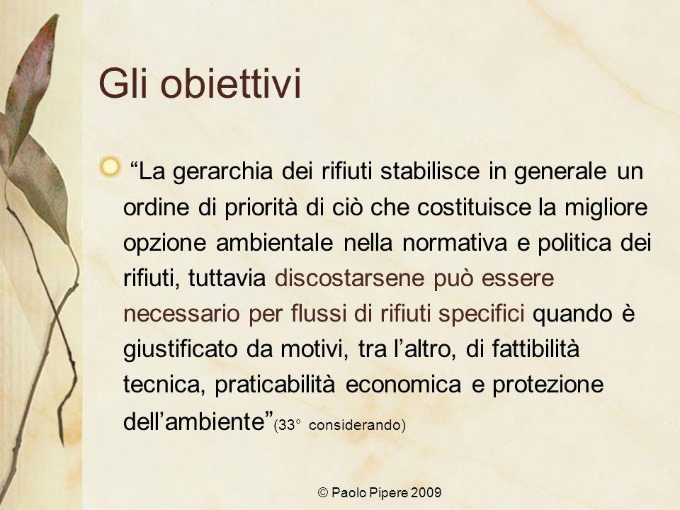 © Paolo Pipere 2009 Gli obiettivi La gerarchia dei rifiuti stabilisce in generale un ordine di priorità di ciò che costituisce la migliore opzione amb