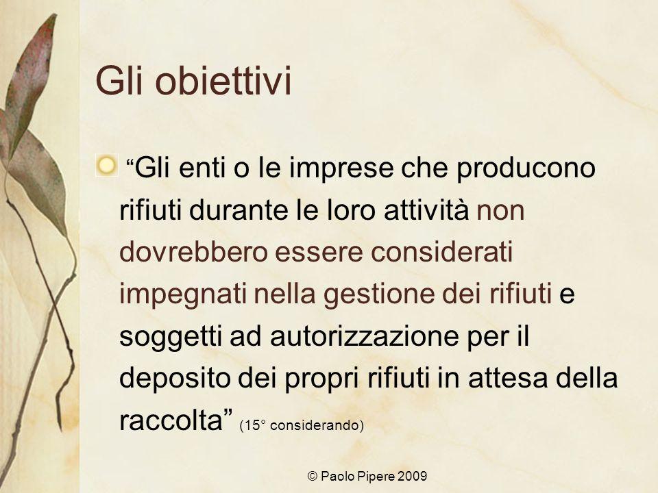 © Paolo Pipere 2009 Gli obiettivi Gli enti o le imprese che producono rifiuti durante le loro attività non dovrebbero essere considerati impegnati nel