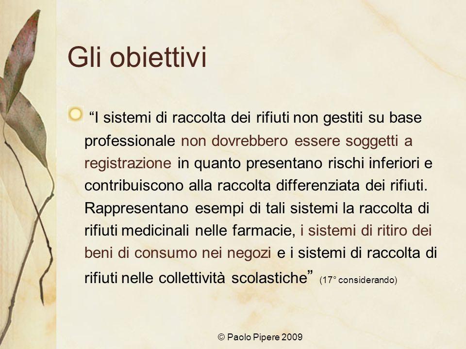 © Paolo Pipere 2009 Gli obiettivi I sistemi di raccolta dei rifiuti non gestiti su base professionale non dovrebbero essere soggetti a registrazione i