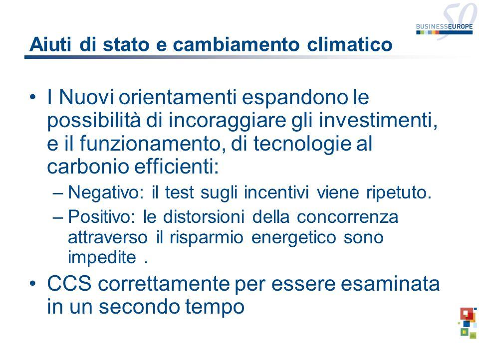 Aiuti di stato e cambiamento climatico I Nuovi orientamenti espandono le possibilità di incoraggiare gli investimenti, e il funzionamento, di tecnologie al carbonio efficienti: –Negativo: il test sugli incentivi viene ripetuto.