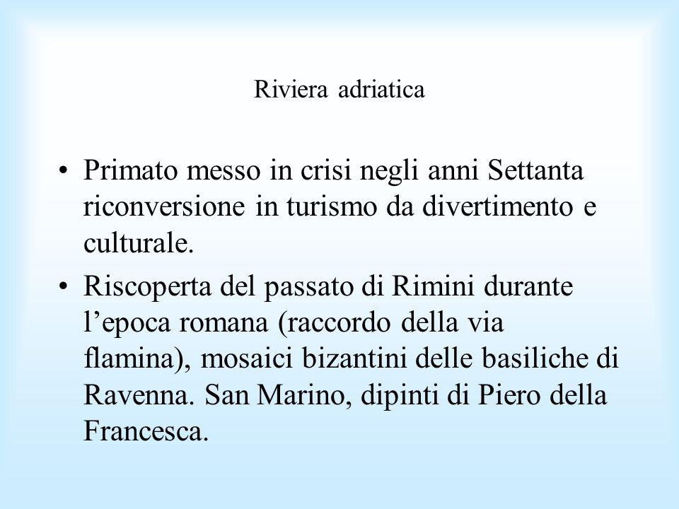 Riviera adriatica Primato messo in crisi negli anni Settanta riconversione in turismo da divertimento e culturale. Riscoperta del passato di Rimini du