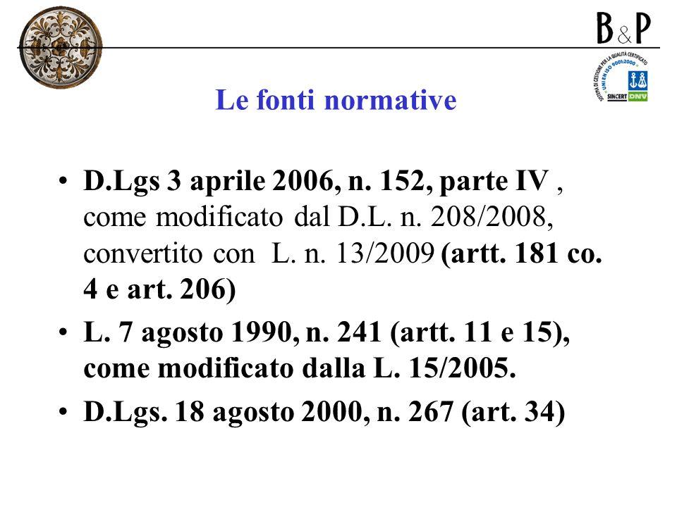 Le fonti normative D.Lgs 3 aprile 2006, n. 152, parte IV, come modificato dal D.L. n. 208/2008, convertito con L. n. 13/2009 (artt. 181 co. 4 e art. 2